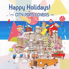 Happy Holidays! ~CITY POPS COVERS~ - Various Artists