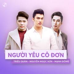 Người Yêu Cô Đơn - Mạnh Đồng, Triều Quân, Nguyễn Ngọc Sơn