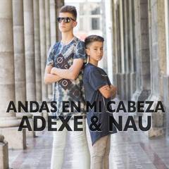 Andas En Mi Cabeza (Single) - Adexe, Nau