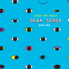 Dear Sense (Single) - Louis The Child, Max