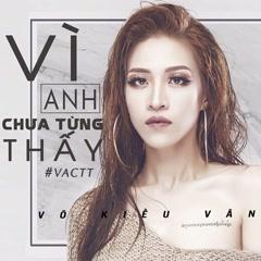 Vì Anh Chưa Từng Thấy (Single) - Võ Kiều Vân