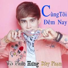Cùng Tôi Đêm Nay (Single) - Võ Phúc Hưng, Diby
