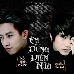 Em Đừng Diễn Nữa (Single) - Hồ Gia Hùng, Đường Hưng