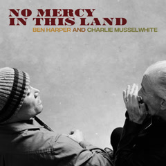 No Mercy In This Land (Deluxe Edition) - Ben Harper, Charlie Musselwhite