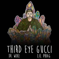 Third Eye Gucci (Single) - Dr. Woke, LIL PHAG