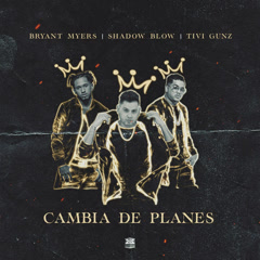 Cambia De Planes (Single) - Shadow Blow, Bryant Myers, Tivi Gunz