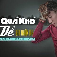 Quá Khó Để Em Nhận Ra (Single) - Nguyễn Đình Long