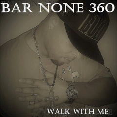 Walk With Me (Single) - BAR NONE 360