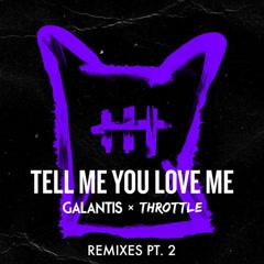 Tell Me You Love Me (Remixes, Pt. 2) - Galantis, Throttle