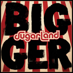Bigger (Single) - Sugarland