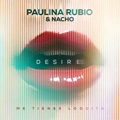 Desire (Me Tienes Loquita) - Paulina Rubio, Nacho