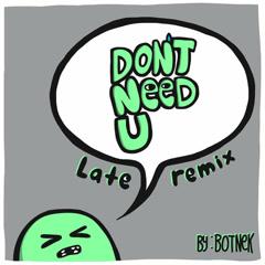 Don't Need U (Late Remix)