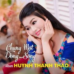Chung Một Dòng Sông - Huỳnh Thanh Thảo