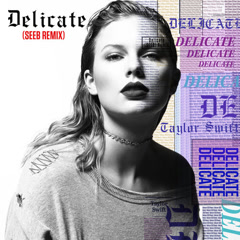 Delicate (Seeb Remix) - Taylor Swift, SeeB