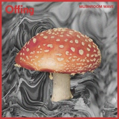 Mushroom Wave (Single) - Offing