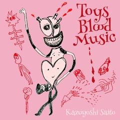 Toys Blood Music - Kazuyoshi Saito