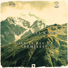 Give It All Up (Remixes) - Angger Dimas, Nervo