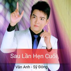 Sau Lần Hẹn Cuối (Single) - Tống Sỹ Đông, Vân Anh
