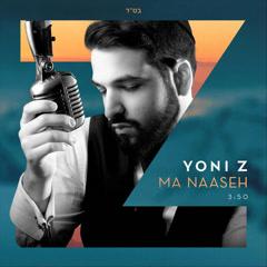 Ma Naaseh (Single) - Yoni Z