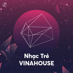 Nhạc Trẻ Vinahouse - Various Artists