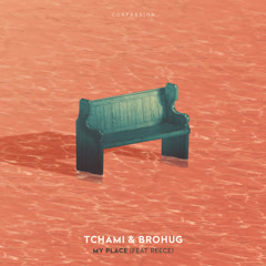 My Place (Single) - Tchami, Brohug