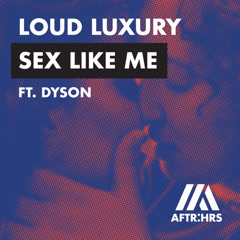 Sex Like Me (Single) - Loud Luxury