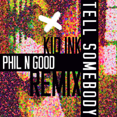 Tell Somebody (Phil N Good Remix) - Kid Ink