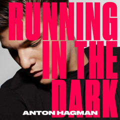 Running In The Dark (Single) - Anton Hagman