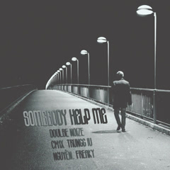 Somebody Help Me (Single) - Trungg I.U, Double Noize, CM1X, Nguyên., Freaky