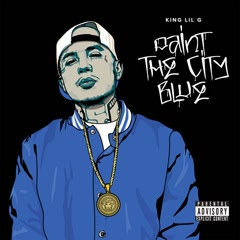 Paint The City Blue - King Lil G