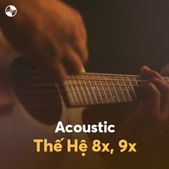 Acoustic Thế Hệ 8X, 9X
