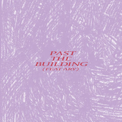 Past The Building (Single)
