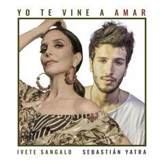 Yo Te Vine A Amar (Single) - Ivete Sangalo, Sebastian Yatra