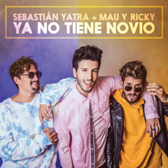 Ya No Tiene Novio (Single) - Sebastian Yatra, Mau Y Ricky