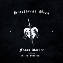 Heartbreak Back (Single) - Frank Walker, Riley Biederer