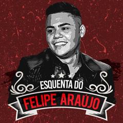 Esquenta Do Felipe Aráujo (Ao Vivo) - Felipe Aráujo