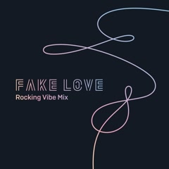 Fake Love (Rocking Vibe Mix) (Single)