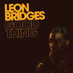 Bài hát Good Thing - Leon Bridges