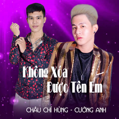 Không Xóa Được Tên Em (Single) - Châu Chí Hùng, Cường Anh