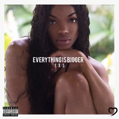 Everything Is Bigger - TXS