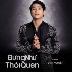 Đừng Như Thói Quen (Cover) (Single) - Spirit Nguyễn