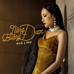 Nâng Được Thì Buông Được (Single) - Khả Linh