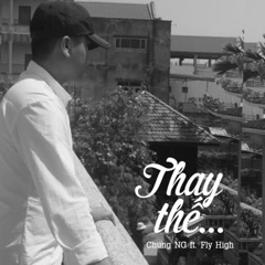 Thay Thế (Single) - Chung NG, Fly High