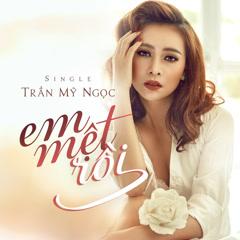 Em Mệt Rồi (Single) - Trần Mỹ Ngọc