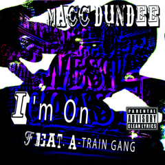 I'm On (Clean Version) - Macc Dundee, A-Train Gang