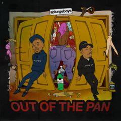 Out Of The Pan - Splurgeboys