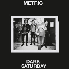 Dark Saturday (Single) - Metric