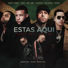 Estas Aquí Dance Hall Version (Single) - DJ Nelson, Daddy Yankee, Nicky Jam, Zion, J Alvarez, Nio Garcia, Casper