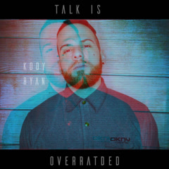 Talk Is Overrated (Single) - Kody Ryan
