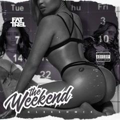 The Weekend (Gleesh Mix) - Fat Trel